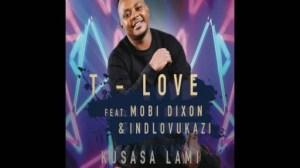 T-Love - Kusasa Lami Ft. Mobi Dixon & Indlovukazi